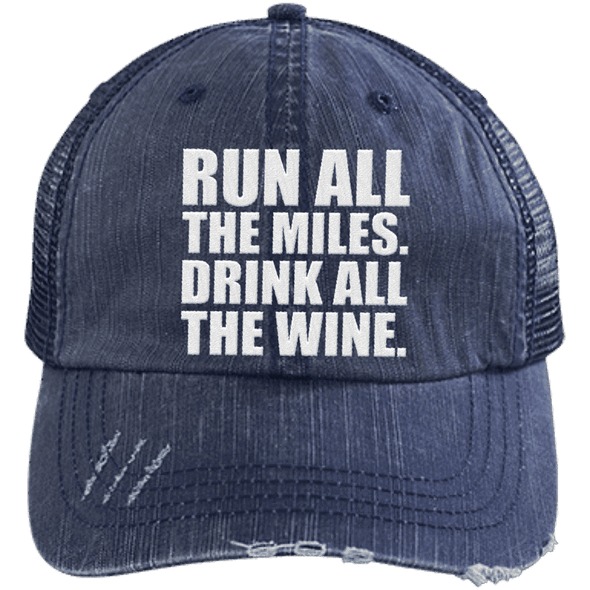 Run All the Miles. Drink All the Wine. Distressed Trucker Cap Apparel CustomCat 6990 Distressed Unstructured Trucker Cap Navy/Navy One Size