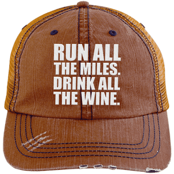 Run All the Miles. Drink All the Wine. Distressed Trucker Cap Apparel CustomCat 6990 Distressed Unstructured Trucker Cap Orange/Navy One Size