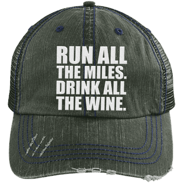 Run All the Miles. Drink All the Wine. Distressed Trucker Cap