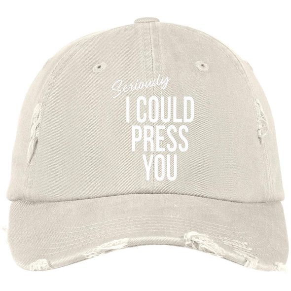Seriously I could Press you Distressed Dad Cap Hats CustomCat