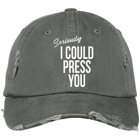 Seriously I could Press you Distressed Dad Cap Hats CustomCat Light Olive One Size