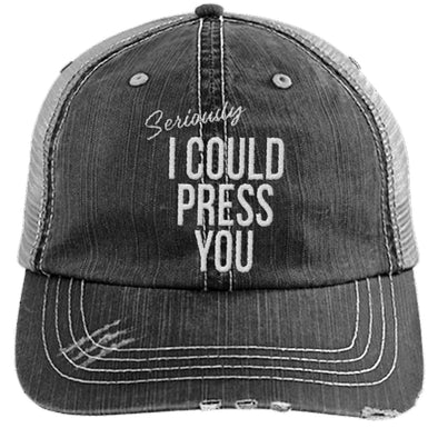 Seriously I could Press you Distressed Trucker Cap Hats CustomCat Black/Grey One Size