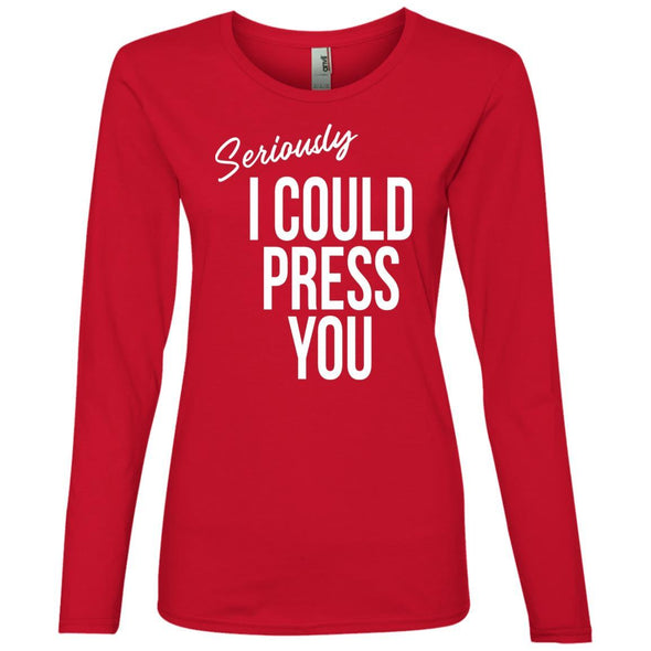 Seriously I could Press you Long Sleeve T-Shirt T-Shirts CustomCat Red S
