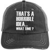 That's a Horrible Idea... What Time? Distressed Trucker Cap Apparel CustomCat 6990 Distressed Unstructured Trucker Cap Black/Grey One Size