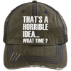 That's a Horrible Idea... What Time? Distressed Trucker Cap Apparel CustomCat 6990 Distressed Unstructured Trucker Cap Brown/Navy One Size