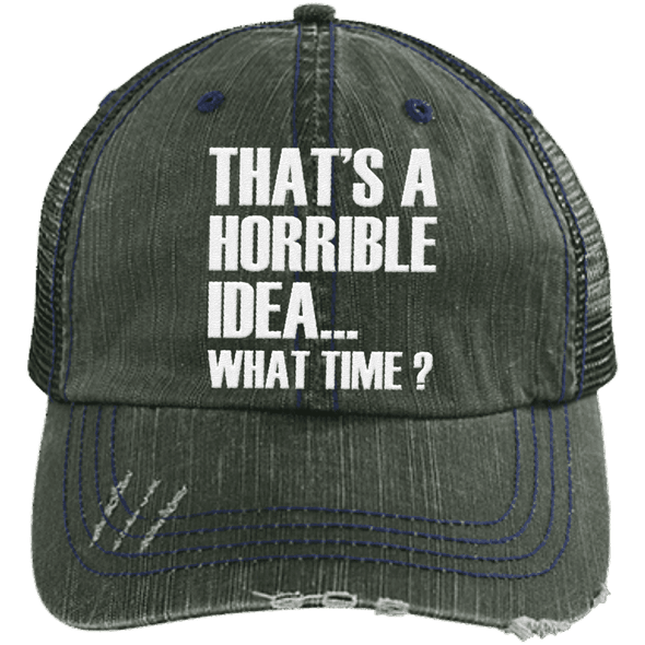 That's a Horrible Idea... What Time? Distressed Trucker Cap Apparel CustomCat 6990 Distressed Unstructured Trucker Cap Dark Green/Navy One Size