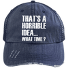 That's a Horrible Idea... What Time? Distressed Trucker Cap Apparel CustomCat 6990 Distressed Unstructured Trucker Cap Navy/Navy One Size