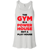 The Gym is a Power House Apparel CustomCat Bella + Canvas Flowy Racerback Tank White X-Small