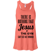 There is Nothing that Jesus & the Gym Can't Get Me Through Apparel CustomCat Bella+Canvas Flowy Racerback Tank Coral X-Small
