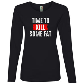 Time To Kill Some Fat Long Sleeve T-Shirts CustomCat Black S