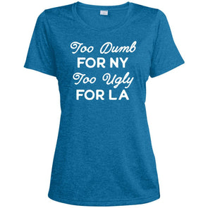 Too Dumb for NY Too Ugly for LA T-Shirts Apparel CustomCat Dri-Fit T-Shirt Blue Wake Heather X-Small