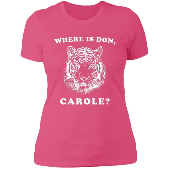 Where is Don, Carole? T-Shirts Apparel CustomCat Boyfriend Tee Hot Pink X-Small