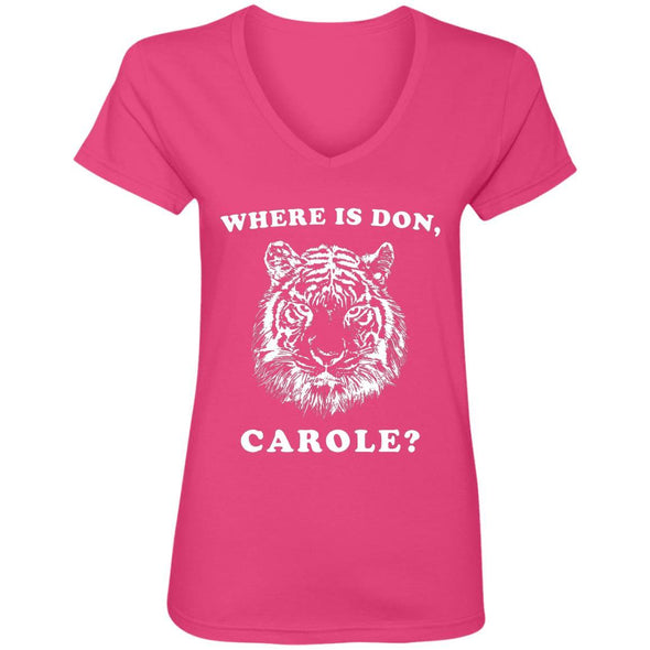 Where is Don, Carole? T-Shirts Apparel CustomCat V-Neck T-Shirt Hot Pink S