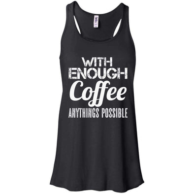 With Coffee Anythings Possible T-Shirts CustomCat Black X-Small