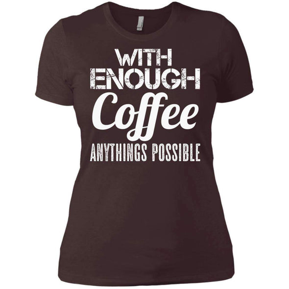With Coffee Anythings Possible T-Shirts CustomCat Dark Chocolate X-Small