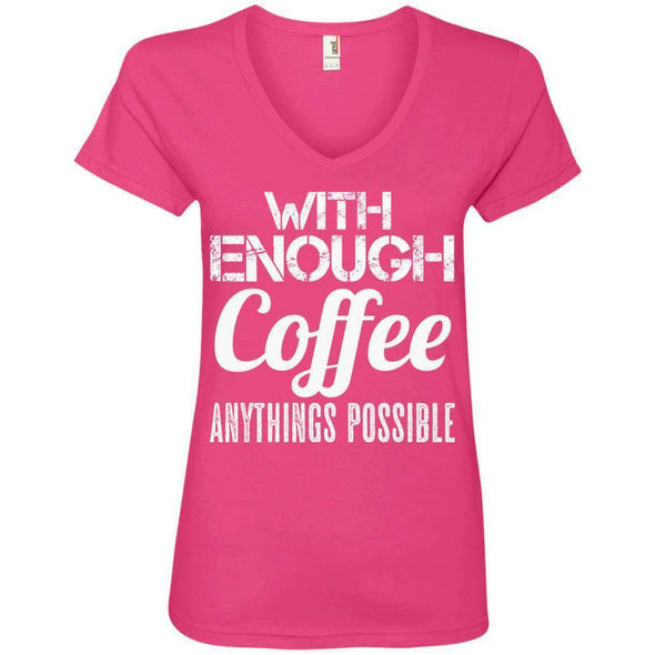 With Coffee Anythings Possible T-Shirts CustomCat Hot Pink S