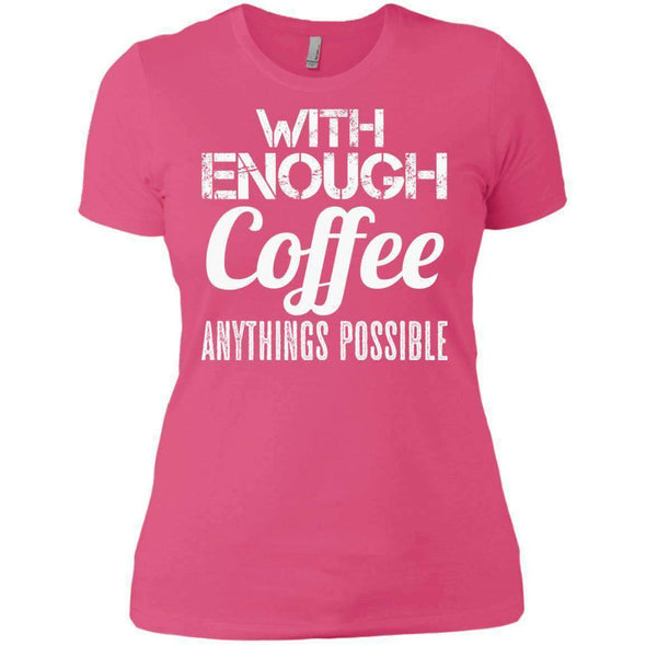 With Coffee Anythings Possible T-Shirts CustomCat Hot Pink X-Small