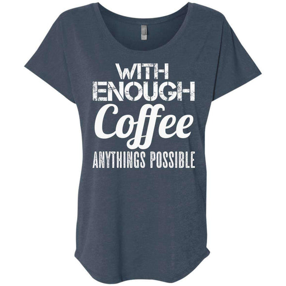 With Coffee Anythings Possible T-Shirts CustomCat Indigo X-Small