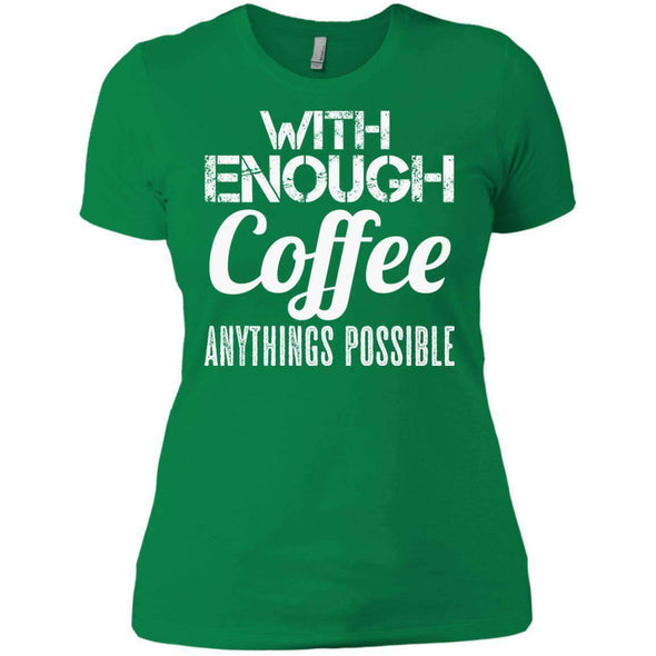 With Coffee Anythings Possible T-Shirts CustomCat Kelly Green X-Small