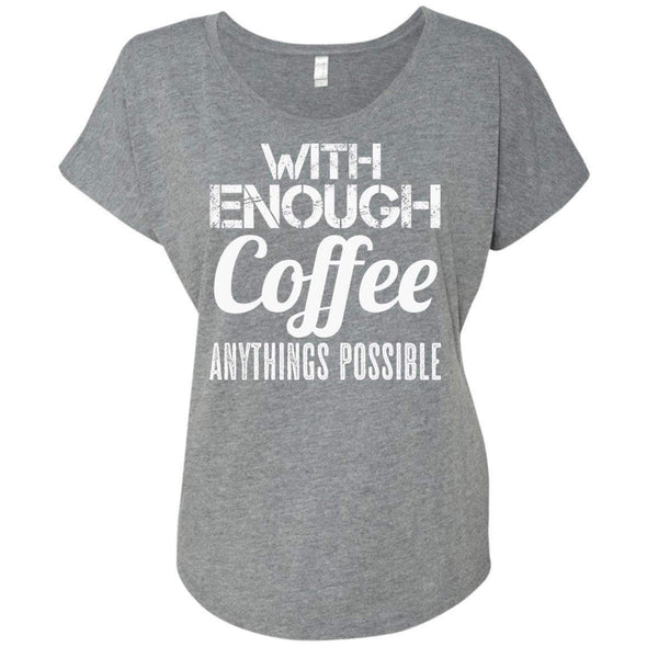 With Coffee Anythings Possible T-Shirts CustomCat Premium Heather X-Small