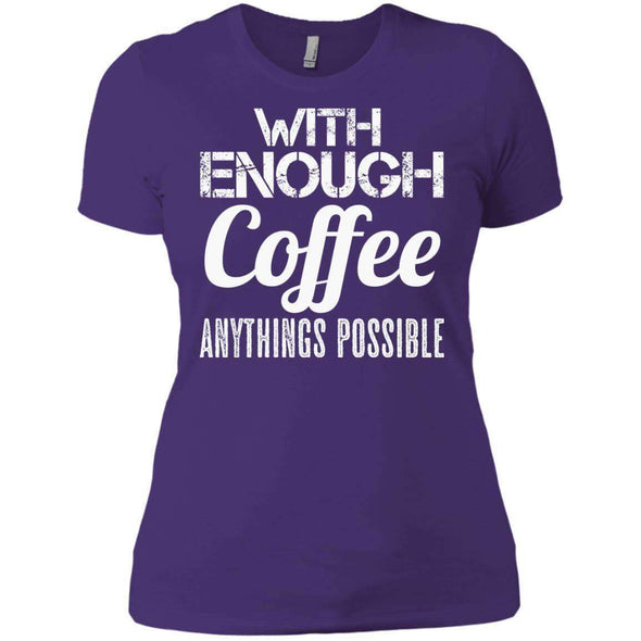 With Coffee Anythings Possible T-Shirts CustomCat Purple Rush/ X-Small