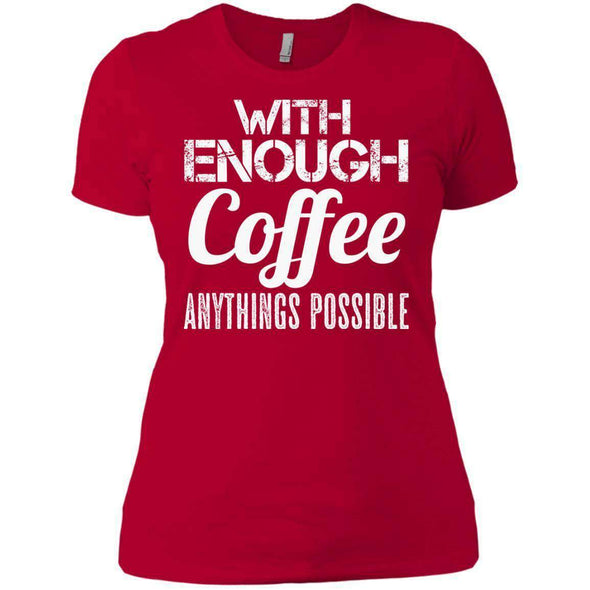 With Coffee Anythings Possible T-Shirts CustomCat Red X-Small
