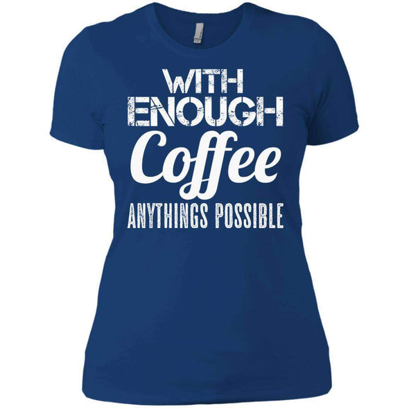 With Coffee Anythings Possible T-Shirts CustomCat Royal X-Small