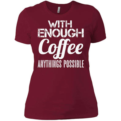 With Coffee Anythings Possible T-Shirts CustomCat Scarlet X-Small