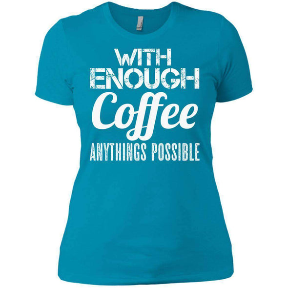 With Coffee Anythings Possible T-Shirts CustomCat Turquoise X-Small