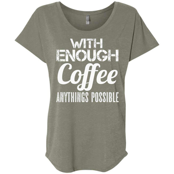 With Coffee Anythings Possible T-Shirts CustomCat Venetian Grey X-Small