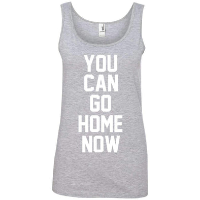 You Can Go Home Now T-Shirts CustomCat Heather Grey Small