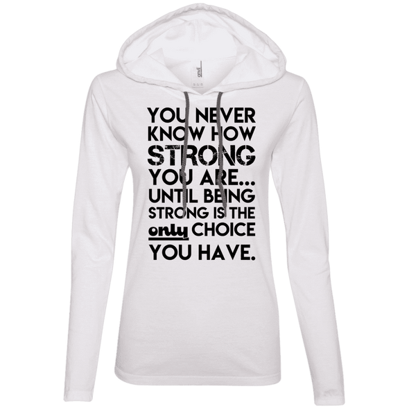 You Never Know How Strong You Are Hoodies Apparel CustomCat 887L Anvil Ladies' LS T-Shirt Hoodie White/Dark Grey Small