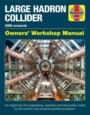 Haynes Workshop Manual: Large Hadron Collider