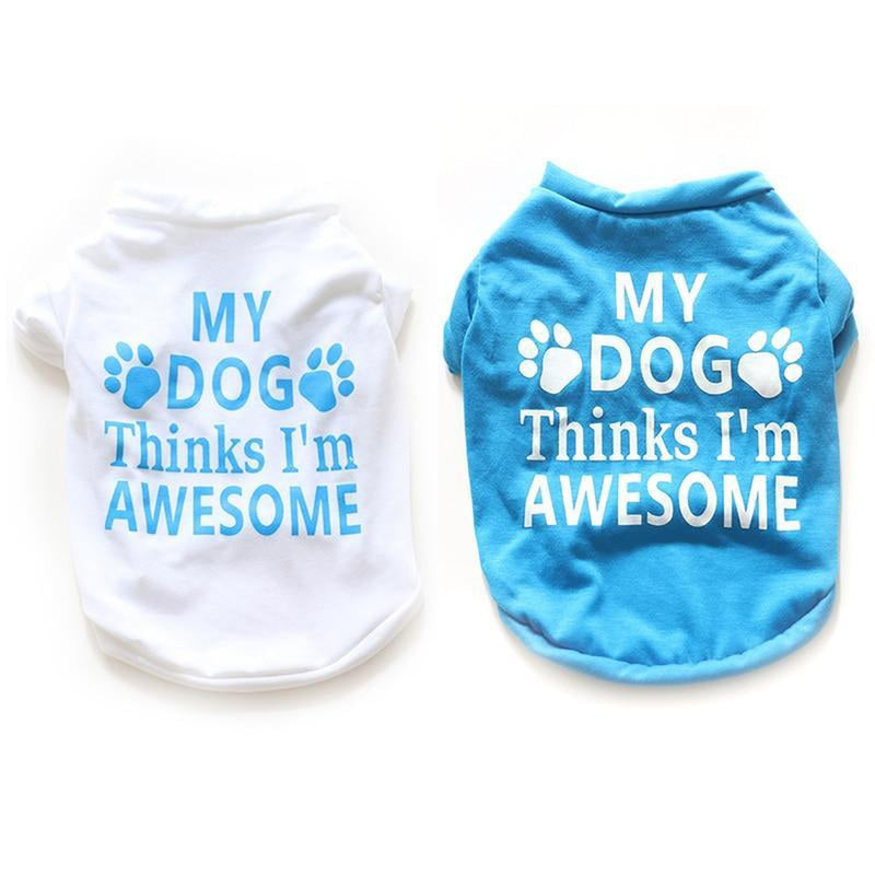 My Dog Thinks I'm Awesome Dog T-Shirt Pet Clothes Oberlo