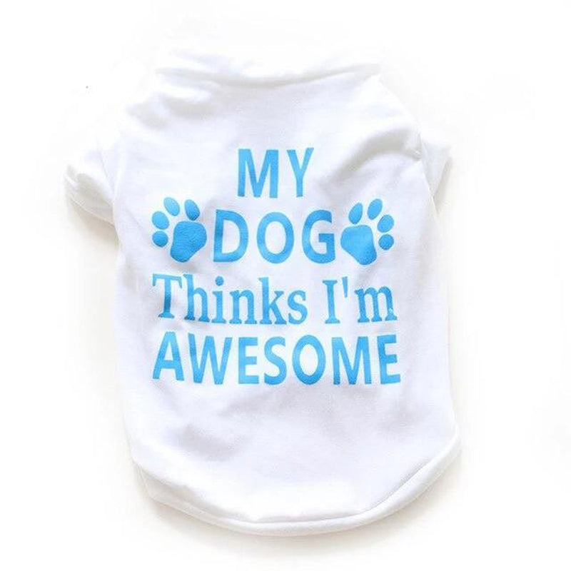 My Dog Thinks I'm Awesome Dog T-Shirt Pet Clothes Oberlo Blue L