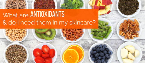What Are Antioxidants & Do I Need Them in my Skincare?