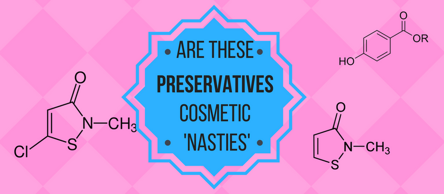 Parabens, MIT, CIT, Formalin - Are these preservatives Cosmetic 'Nasties' ?