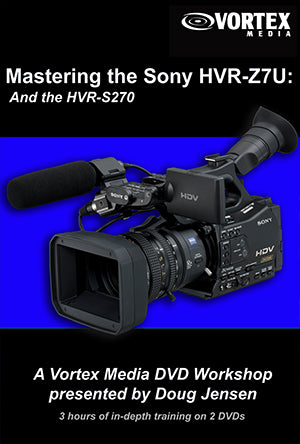 Mastering the Sony HVR-Z7U and HVR-Z5U
