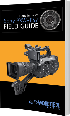 Sony PXW-FS7 Field Guide Book