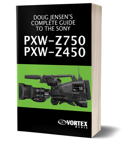 Doug Jensen's Complete Guide to the Sony PXW-Z750 and PXW-Z450