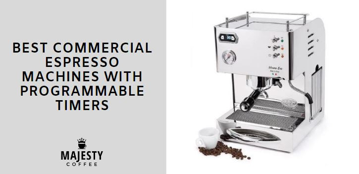 BEST COMMERCIAL ESPRESSO MACHINES WITH PROGRAMMABLE TIMERS