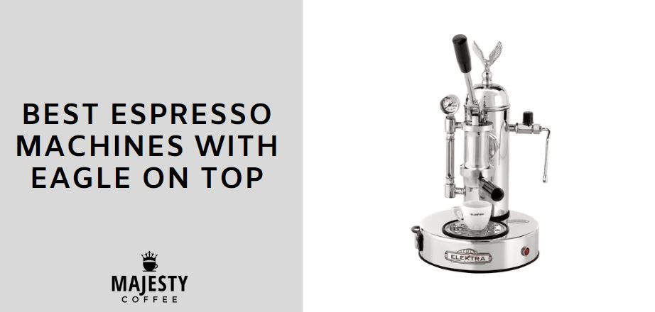 BEST ESPRESSO MACHINES WITH EAGLE ON TOP