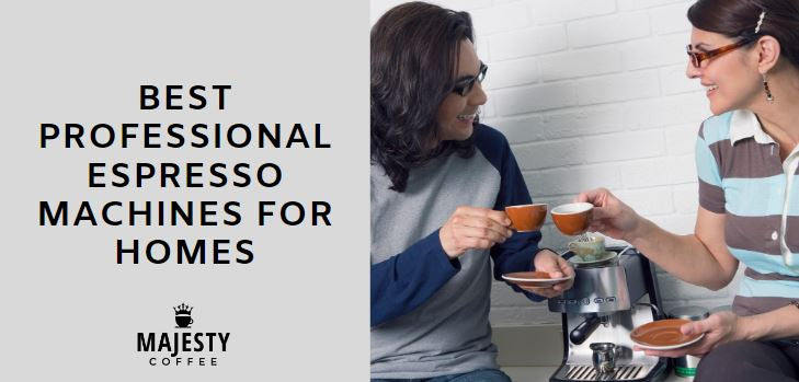 BEST PROFESSIONAL ESPRESSO MACHINES FOR HOMES
