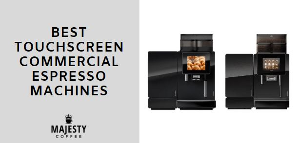 BEST TOUCHSCREEN COMMERCIAL ESPRESSO MACHINES