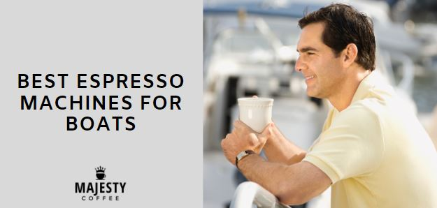 BEST ESPRESSO MACHINES FOR BOATS