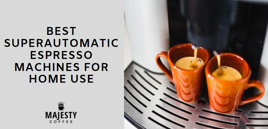 Best Super Automatic Espresso Machines for Home Use