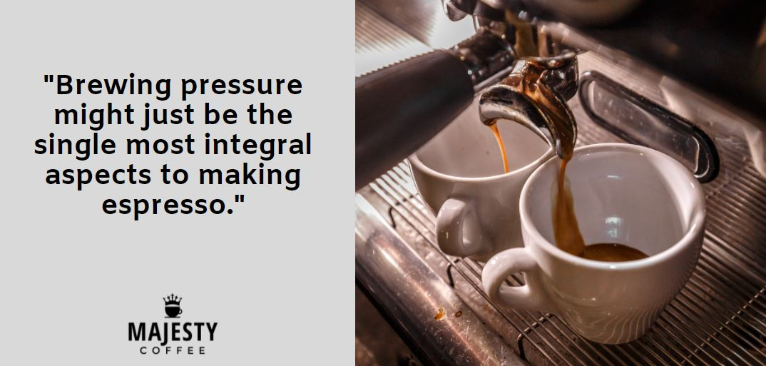 Brewing pressure might just be the single most integral aspects to making espresso.