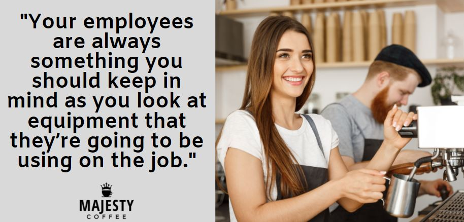 Your employees are always something you should keep in mind as you look at equipment that they're going to be using on the job.