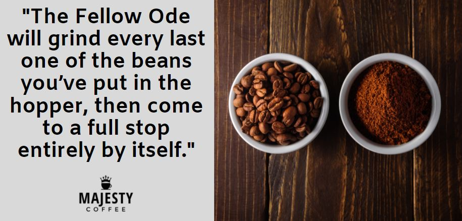 The Fellow Ode will grind every last one of the beans you've put in the hopper, then come to a full stop entirely by itself.