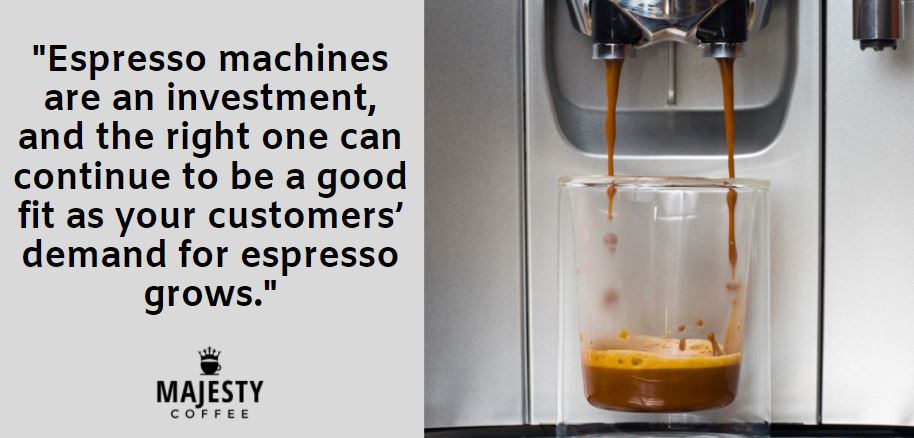 Espresso machines are an investment, and the right one can continue to be a good fit as your customers' demand for espresso grows.